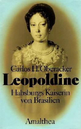 Leopoldine. Habsburgs Kaiserin von Brasilien