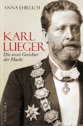 Karl Lueger - die zwei Gesichter der Macht