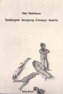 Besitzlosigkeit - Verzögerung - Schweigen - Anarchie