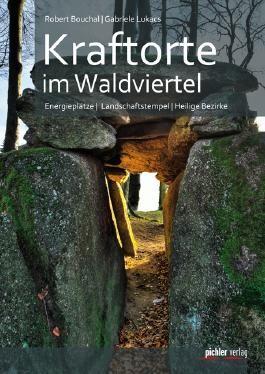 Kraftorte im Waldviertel - Energieplätze - Landschaftstempel - Heilige Bezirke