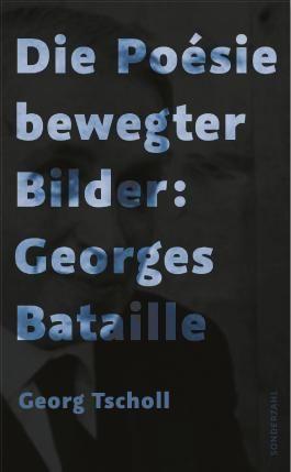 Die Poésie bewegter Bilder: Georges Bataille