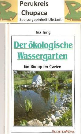 Der ökologische Wassergarten. Ein Biotop im Garten