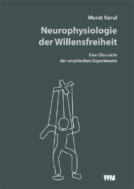 Neurophysiologie der Willensfreiheit: Eine Übersicht der empirischen Experimente (Bewusstsein - Kognition - Erleben / Eine Schriftenreihe)