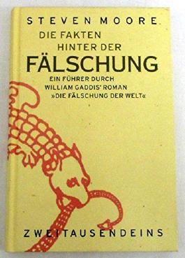 """Die Fakten hinter der Fälschung. Ein Führer durch William Gaddis' Roman """"Die Fälschung der Welt"""""""