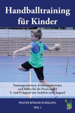 Handballtraining für Kinder: Trainingseinheiten, Erfahrungsberichte und Hilfen für die Praxis in der E- und D-Jugend mit Ausblick zur C-Jugend