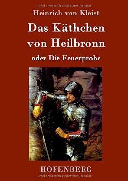 Das Käthchen von Heilbronn oder Die Feuerprobe: Ein großes historisches Ritterschauspiel