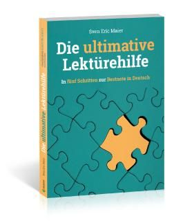 Die ultimative Lektürehilfe: In fünf Schritten zur Bestnote in Deutsch (German Edition)