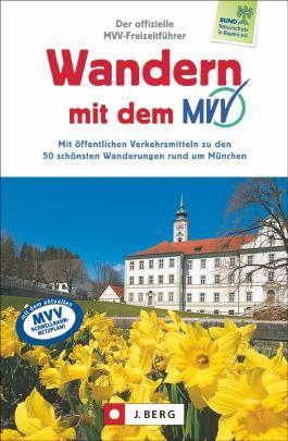 Wandern mit dem MVV: Die schönsten 50 Touren mit Bahn und Bus. Der Wanderführer München und Umgebung präsentiert ausgewählte Wanderungen und Exkursionen mit Infos zu Verkehrsanbindung, Einkehr etc.