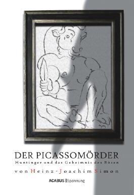 Der Picassomörder. Huntinger und das Geheimnis des Bösen