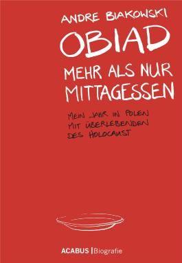 Obiad - Mehr als nur Mittagessen. Mein Jahr in Polen mit Überlebenden des Holocaust