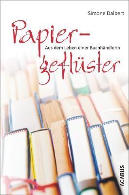 Papiergeflüster. Aus dem Leben einer Buchhändlerin