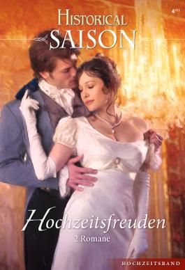 Historical Saison Band 04: Bitte heiraten Sie mich, Mylord! / Lord Carltons heimlicher Eheschwur /