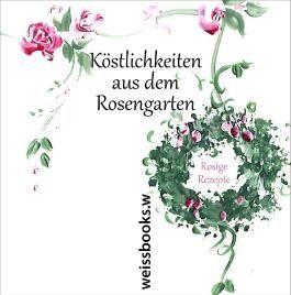 Köstlichkeiten aus dem Rosengarten