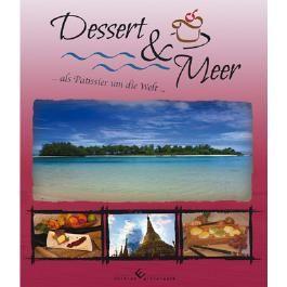 Dessert & Meer... als Patissier um die Welt...