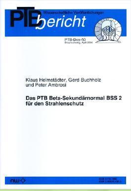 Das PTB Beta-Sekundärnormal BSS 2 für den Strahlenschutz (PTB-Berichte. Dosimetrie (DOS))