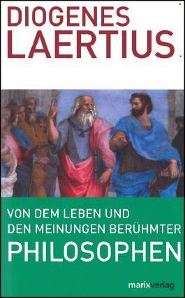 Von dem Leben und den Meinungen berühmter Philosophen