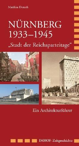 """Nürnberg 1933–1945 """"Stadt der Reichsparteitage"""""""