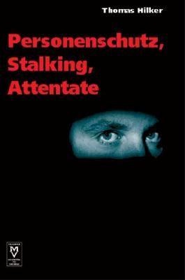 Personenschutz, Stalking, Attentate