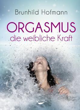 Orgasmus - die weibliche Kraft