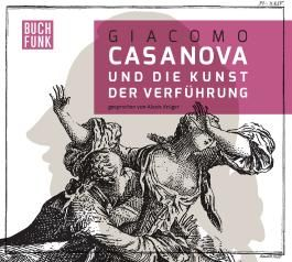 Giacomo Casanova und die Kunst der Verführung