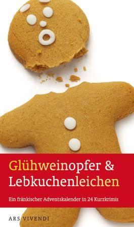 Glühweinopfer & Lebkuchenleichen: Ein fränkischer Adventskalender in 24 Kurzkrimis