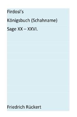 Firdosi's Königsbuch (Schahname)  Sage XX-XXVI