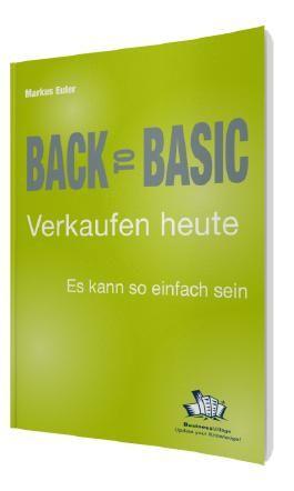 Back to Basic - Verkaufen heute: Es kann so einfach sein