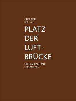 Friedrich Kittler Platz der Luftbrücke