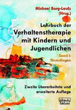 Lehrbuch der Verhaltenstherapie mit Kindern und Jugendlichen 1: Grundlagen