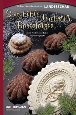 Spitzbüble, Anisbrötli, Bärentatzen und weitere köstliche Familienrezepte.