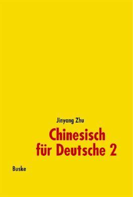Chinesisch für Deutsche 2. Hochchinesisch für Fortgeschrittene / Chinesisch für Deutsche 2. Hochchinesisch für Fortgeschrittene