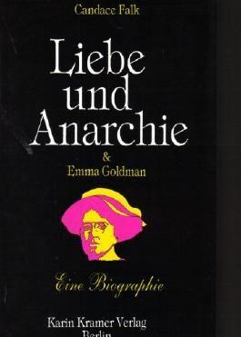 Liebe und Anarchie & Emma Goldman. Ein erotischer Briefwechsel. Eine Biographie
