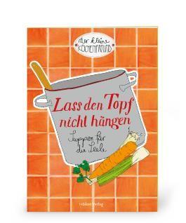 Der kleine Küchenfreund: Lass den Topf nicht hängen