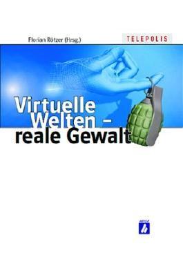 Virtuelle Welten - reale Gewalt