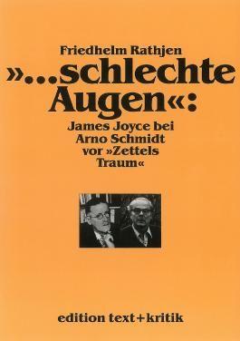 """""""...schlechte Augen"""": James Joyce bei Arno Schmidt vor """"Zettels Traum"""""""