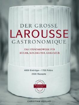 Der große Larousse Gastronomique. Das Standardwerk für Küche, Kochkunst, Esskultur.