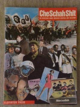 Che Schah Shit. Die sechziger Jahre zwischen Cocktail und Molotow