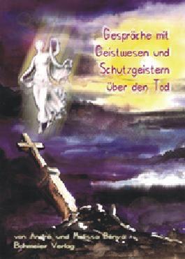 Gespräche mit Geistwesen und Schutzgeistern über den TOD...