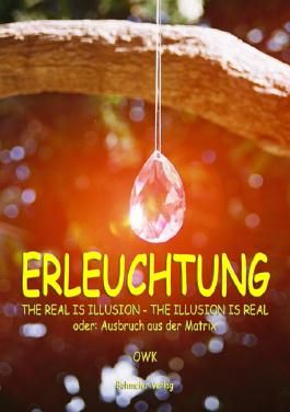 Erleuchtung, The real is illusion - The illusion is real