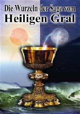 Die Wurzeln der Sage vom Heiligen Gral