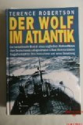 Der Wolf im Atlantik. Deutschlands erfolgreichster U-Boot-Kommandant Otto Kretschmer