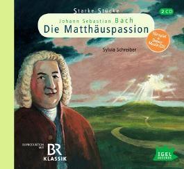 Starke Stücke. Johann Sebastian Bach - Die Matthäuspassion