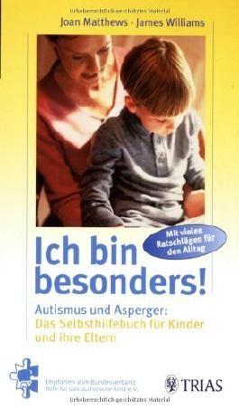 Ich bin besonders! Autismus und Asperger: Das Selbshilfebuch für Kinder und ihre Eltern: Mit vielen Ratschlägen für den Alltag. Empfohlen vom Bundesverband Hilfe für das autistische Kind e.V.