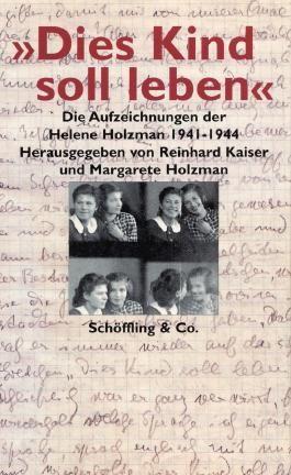 """""""Dies Kind soll leben"""": Die Aufzeichnungen der Helene Holzman 1941-1944"""