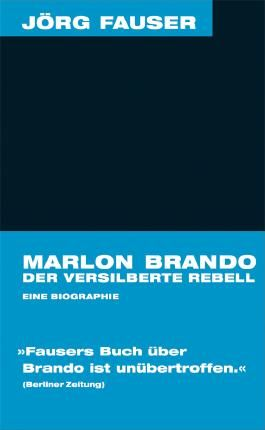 Marlon Brando. Der versilberte Rebell