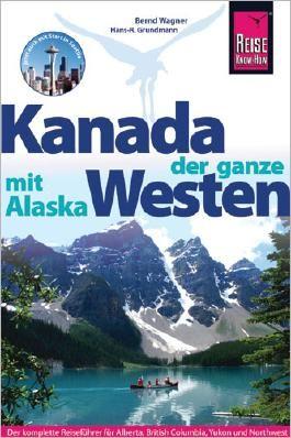 Reise Know-How Reiseführer Kanada, der ganze Westen mit Alaska