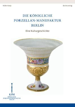 Die Königliche Porzellan-Manufaktur Berlin