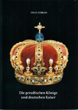 Die preußischen Könige und deutschen Kaiser