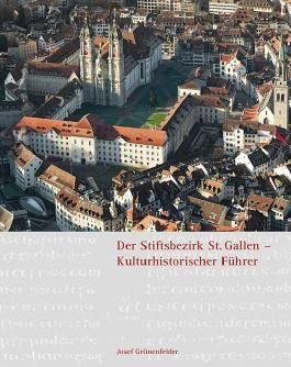 Der Stiftsbezirk St. Gallen - Kulturhistorischer Führer