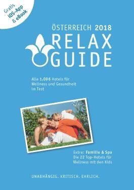 RELAX Guide 2018 Österreich, kritisch getestet: alle Wellness- und Gesundheitshotels. PLUS: Familie & Spa: die 35 Top-Hotels